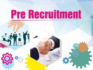 Pre Recruitment